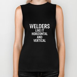 Welders like it Horizontal and Vertical Joke T-Shirt Biker Tank