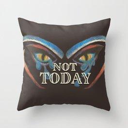 NOT TODAY Throw Pillow