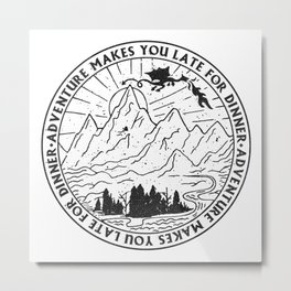 adventure makes you late for dinner x typography Metal Print