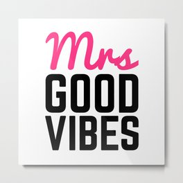 Mrs Good Vibes Funny Quote Metal Print