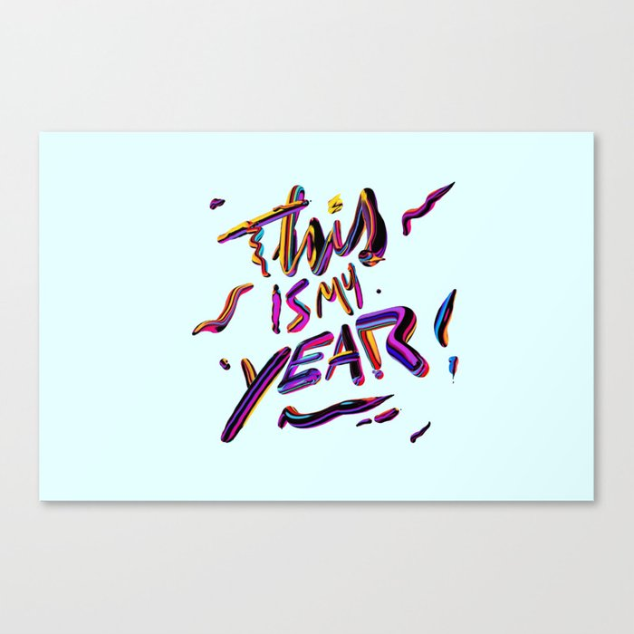 This is my YEAR! Canvas Print