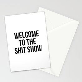 Welcome to the shit show Stationery Cards