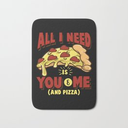 All I need is you, me and pizza Bath Mat