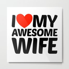 I HEART LOVE MY AWESOME WIFE Metal Print