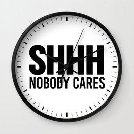 Shhh Nobody Cares Wall Clock