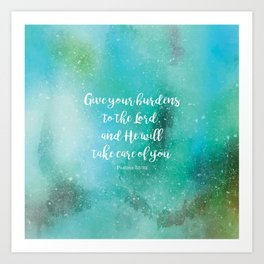 Give your burdens to the Lord, and He will take care of you, Psalms 55:22 Art Print