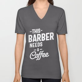 This Barber Needs a Coffee Unisex V-Neck