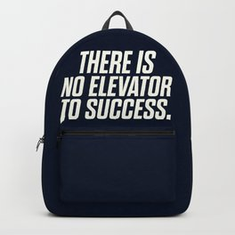 There is no elevator to success, you have to take the stairs, inspirational quote, motivaitonal sayi Backpack