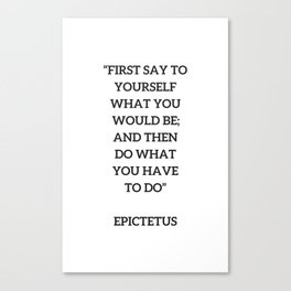 Stoic Philosophy Quote - Epictetus - Do what you have to do Canvas Print