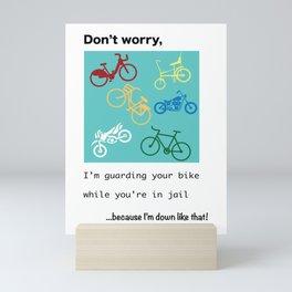 Jail Mail: Don't worry, I'm guarding your bike...because I'm down like that! Mini Art Print