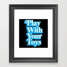 Play With Your Toys Framed Art Print