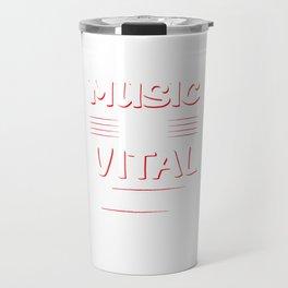 Music is Vital to My Existence Musician's T-Shirt Travel Mug
