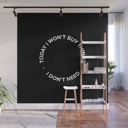 Today I won't buy things I don't need Wall Mural