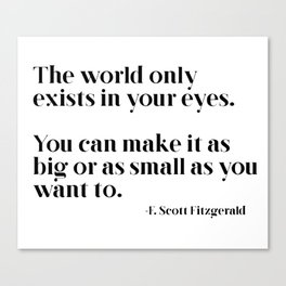 The world only exists in your eyes Canvas Print