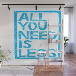 All You Need Is Less Wall Mural