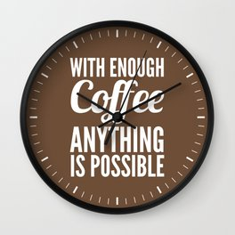 With Enough Coffee Anything is Possible (Brown) Wall Clock