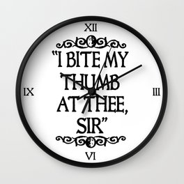 I BITE MY THUMB AT THEE, SIR. Wall Clock