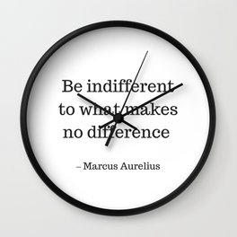 Be Indifferent to what makes no difference - Marcus Aurelius Stoic Wisdom Quote Wall Clock