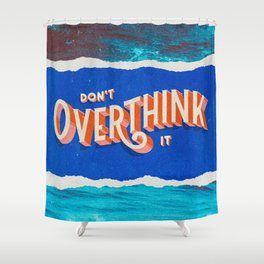 Don't Overthink It by Kooky Collages Shower Curtain