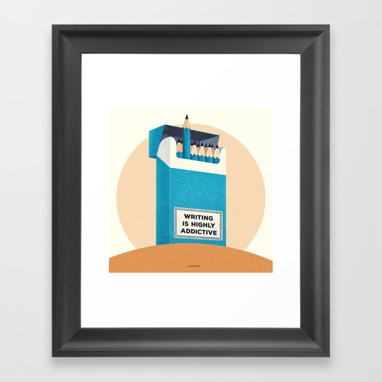 Writing is highly addictive. Framed Art Print