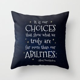 IT IS OUR CHOICES THAT SHOW WHAT WE TRULY ARE - HP2 DUMBLEDORE QUOTE Throw Pillow