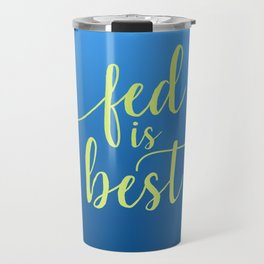 Fed Is Best Travel Mug