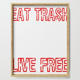 Have freedom? Eat Trash Live Free T-shirt Design Stay Young Live to the Fullest and get Wasted Serving Tray