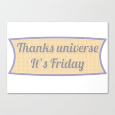 Thanks Universe It's Friday Canvas Print