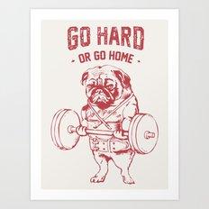GO HARD OR GO HOME Art Print