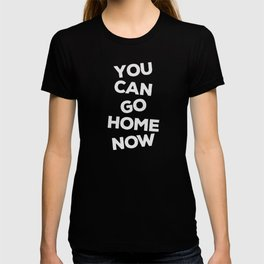 You Can Go Home Now Shirt Workout Motivation T-shirt
