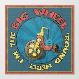 I'm The BIG WHEEL 'Round Here Canvas Print