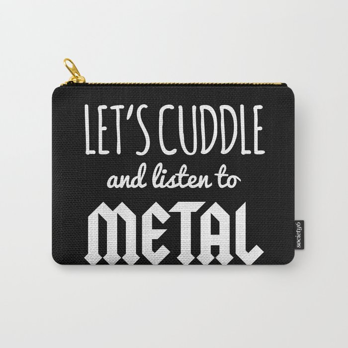 Cuddle Listen To Metal Music Quote Carry-All Pouch
