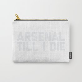Arsenal Till I Die Carry-All Pouch