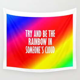 try be someones rainbow Wall Tapestry