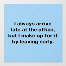 I Always Arrive Late At The Office Canvas Print