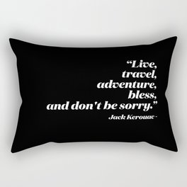 Live, travel, adventure, bless, and don't be sorry. Rectangular Pillow