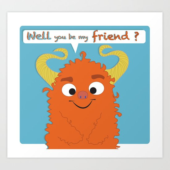 Will you be my friend ? Art Print