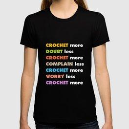 Crochet More Worry Less Crochet More T-Shirt T-shirt
