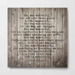 She was beautiful by F. Scott Fitzgerald #woodbackground #poem Metal Print