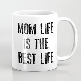 Mom Life is the Best Life, Mother's Day Mommy New Mom Mama Coffee Mug