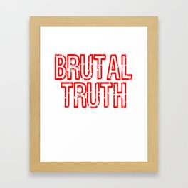 "Red and harsh tee design with text ""Brutal Truth"". Makes a unique but fab gift for everyone!  Framed Art Print"