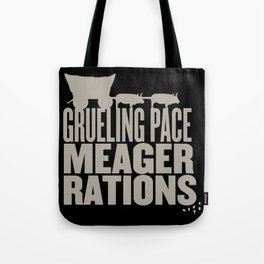 Grueling Pace Meager Rations (Black) Tote Bag