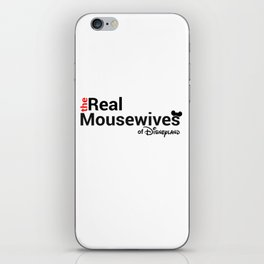 The Real Mousewives of Disneyland iPhone Skin