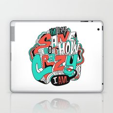 I'm very sane about how crazy I am. Laptop & iPad Skin
