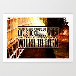 Which Bridge To Cross and Burn Art Print