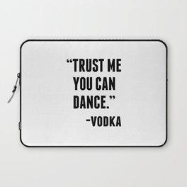 TRUST ME YOU CAN DANCE - VODKA Laptop Sleeve