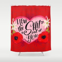 Pretty Swe*ry Valentine: I Love the Shit Out of You Shower Curtain