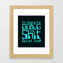 Debug IT / When all else fails… Framed Art Print
