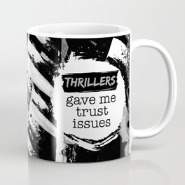 Thrillers Gave Me Trust Issues Coffee Mug