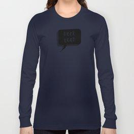 heck yeah (speech bubble) Long Sleeve T-shirt